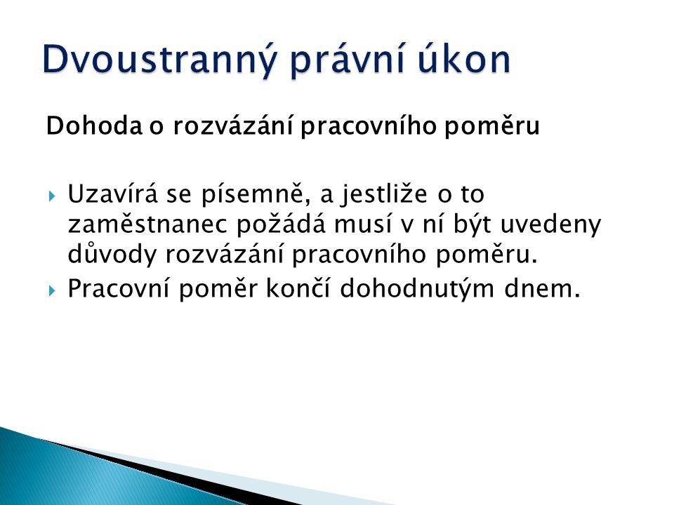 Dohoda o rozvázání pracovního poměru  Uzavírá se písemně, a jestliže o to zaměstnanec požádá musí v ní být uvedeny důvody rozvázání pracovního poměru.