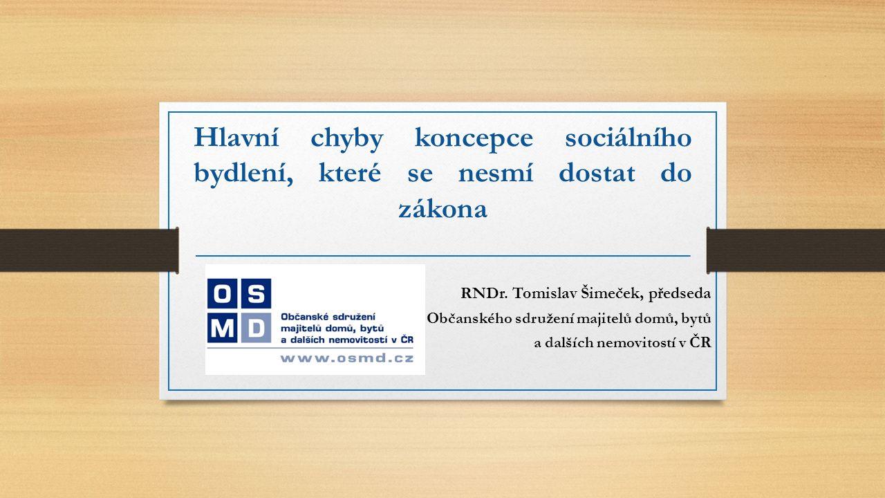 Hlavní chyby koncepce sociálního bydlení, které se nesmí dostat do zákona RNDr. Tomislav Šimeček, předseda Občanského sdružení majitelů domů, bytů a d