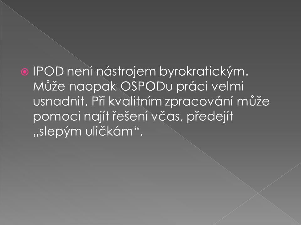 """ IPOD není nástrojem byrokratickým. Může naopak OSPODu práci velmi usnadnit. Při kvalitním zpracování může pomoci najít řešení včas, předejít """"slepým"""