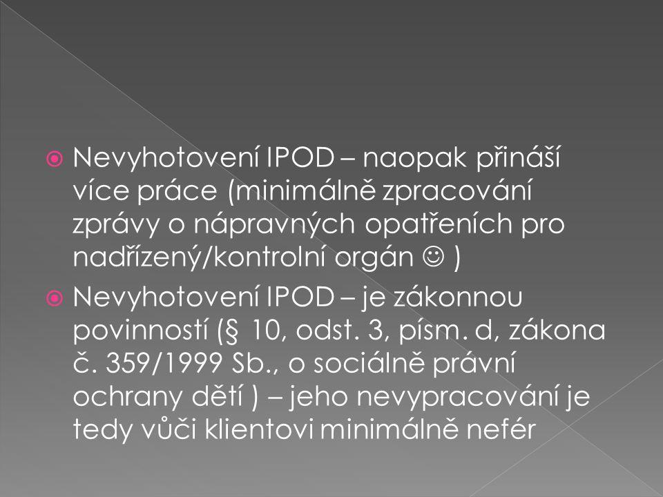  Nevyhotovení IPOD – naopak přináší více práce (minimálně zpracování zprávy o nápravných opatřeních pro nadřízený/kontrolní orgán )  Nevyhotovení IP