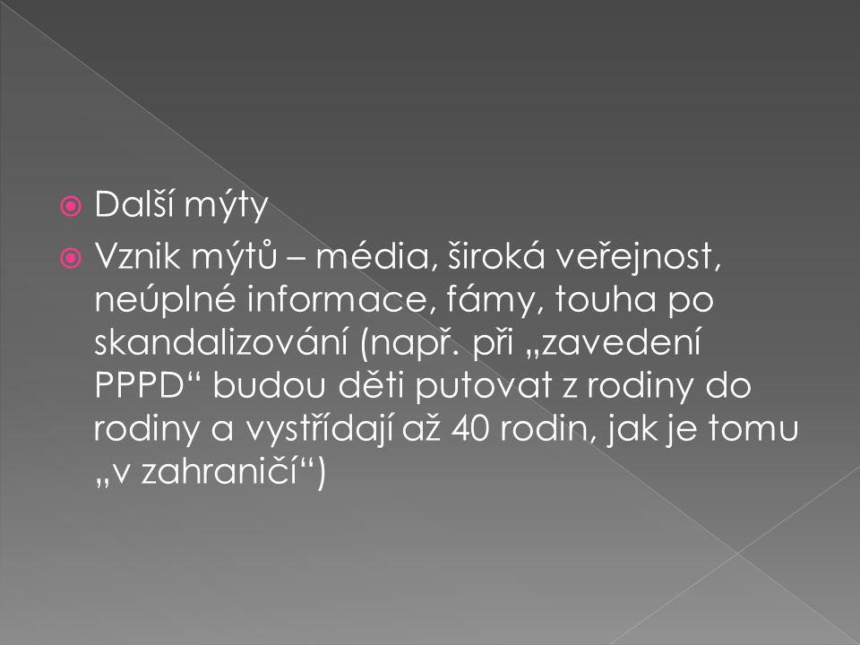 """ Další mýty  Vznik mýtů – média, široká veřejnost, neúplné informace, fámy, touha po skandalizování (např. při """"zavedení PPPD"""" budou děti putovat z"""