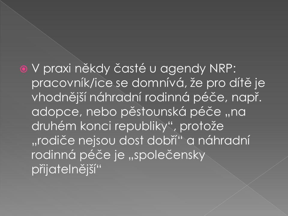 """ V praxi někdy časté u agendy NRP: pracovník/ice se domnívá, že pro dítě je vhodnější náhradní rodinná péče, např. adopce, nebo pěstounská péče """"na d"""