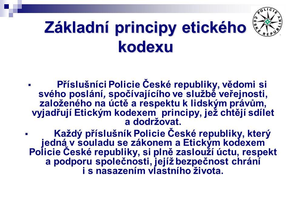 Základní principy etického kodexu  Příslušníci Policie České republiky, vědomi si svého poslání, spočívajícího ve službě veřejnosti, založeného na úctě a respektu k lidským právům, vyjadřují Etickým kodexem principy, jež chtějí sdílet a dodržovat.