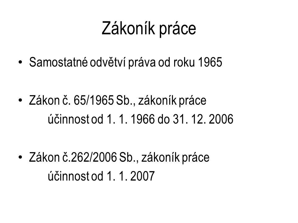 Zákoník práce Samostatné odvětví práva od roku 1965 Zákon č.