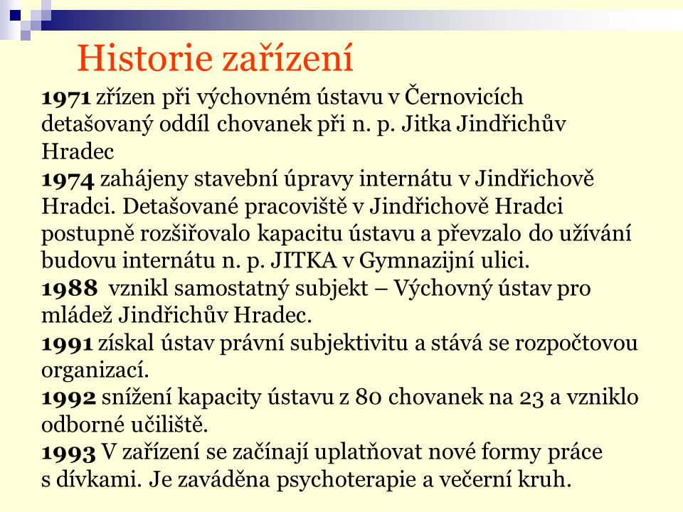 Historie zařízení 1971 zřízen při výchovném ústavu v Černovicích detašovaný oddíl chovanek při n.