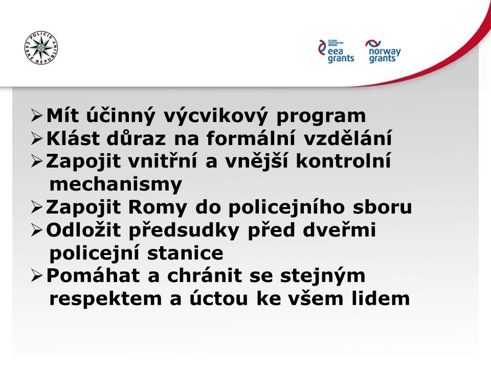  Mít účinný výcvikový program  Klást důraz na formální vzdělání  Zapojit vnitřní a vnější kontrolní mechanismy  Zapojit Romy do policejního sboru