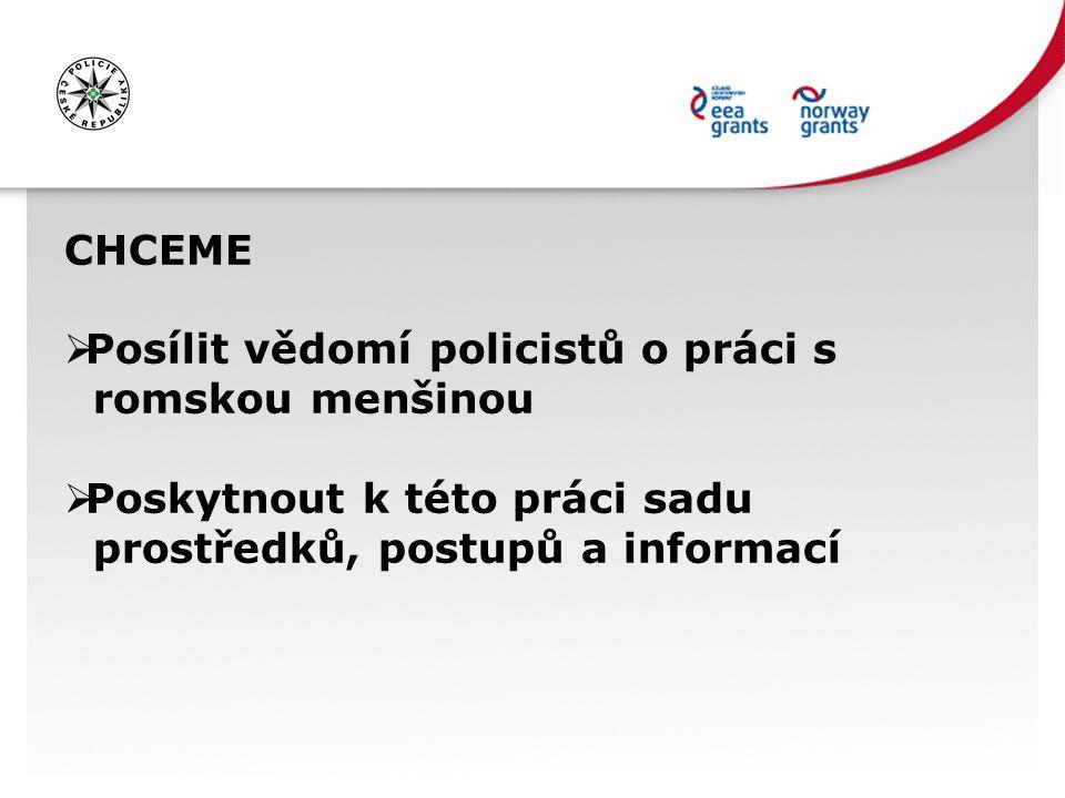 CHCEME  Posílit vědomí policistů o práci s romskou menšinou  Poskytnout k této práci sadu prostředků, postupů a informací