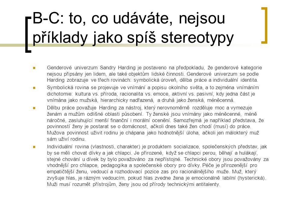 B-C: to, co udáváte, nejsou příklady jako spíš stereotypy Genderové univerzum Sandry Harding je postaveno na předpokladu, že genderové kategorie nejsou připsány jen lidem, ale také objektům lidské činnosti.