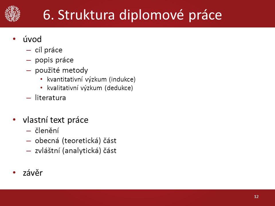 6. Struktura diplomové práce úvod – cíl práce – popis práce – použité metody kvantitativní výzkum (indukce) kvalitativní výzkum (dedukce) – literatura