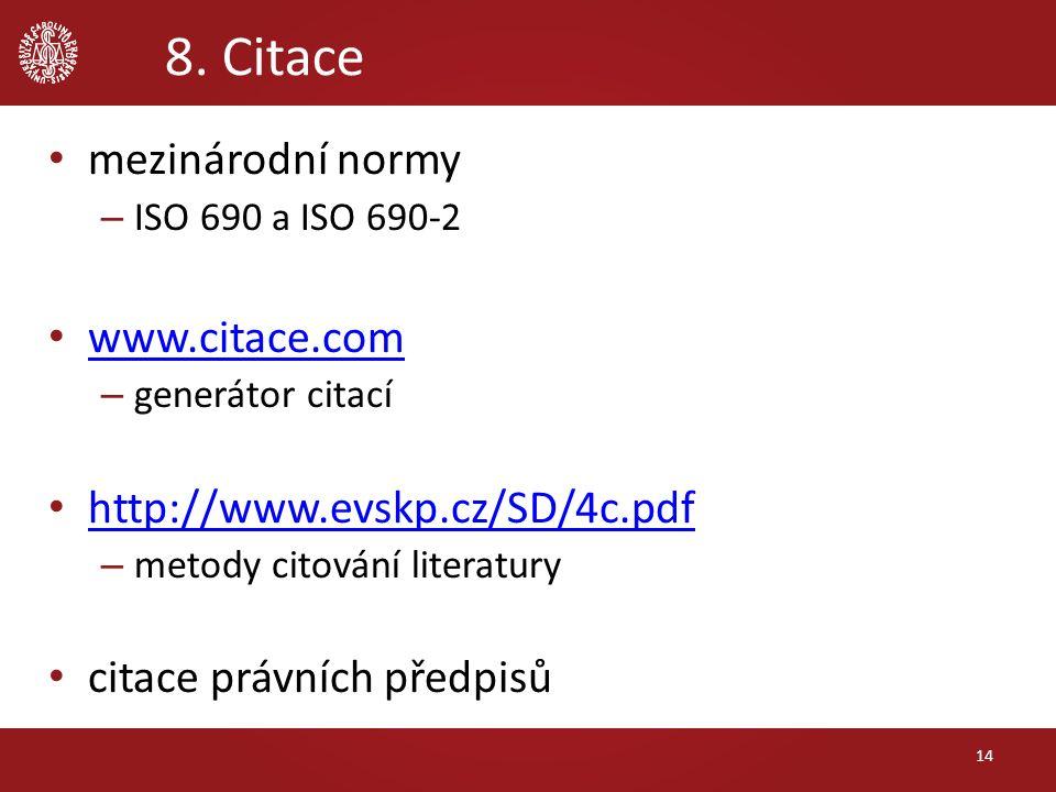 8. Citace mezinárodní normy – ISO 690 a ISO 690-2 www.citace.com – generátor citací http://www.evskp.cz/SD/4c.pdf – metody citování literatury citace