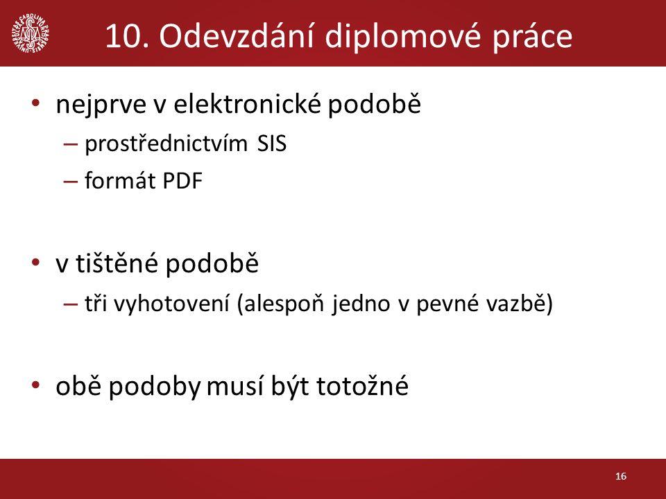 10. Odevzdání diplomové práce nejprve v elektronické podobě – prostřednictvím SIS – formát PDF v tištěné podobě – tři vyhotovení (alespoň jedno v pevn