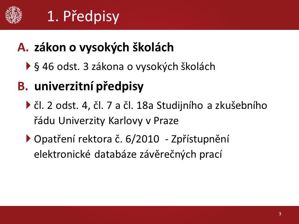 1. Předpisy A.zákon o vysokých školách  § 46 odst. 3 zákona o vysokých školách B.univerzitní předpisy  čl. 2 odst. 4, čl. 7 a čl. 18a Studijního a z