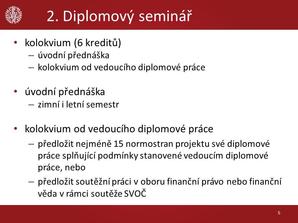 2. Diplomový seminář kolokvium (6 kreditů) – úvodní přednáška – kolokvium od vedoucího diplomové práce úvodní přednáška – zimní i letní semestr kolokv