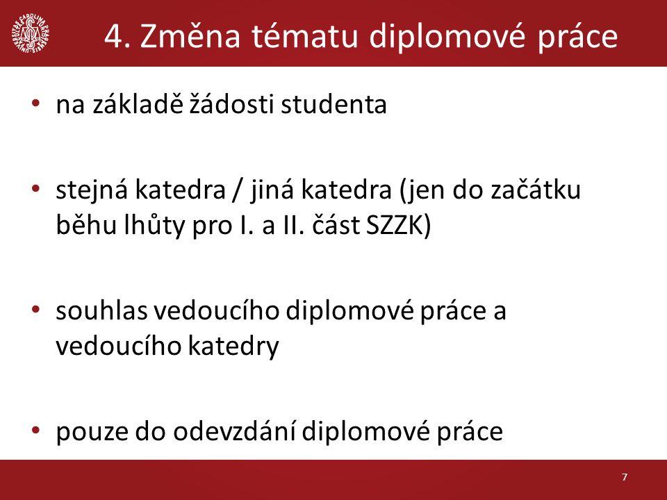 4. Změna tématu diplomové práce na základě žádosti studenta stejná katedra / jiná katedra (jen do začátku běhu lhůty pro I. a II. část SZZK) souhlas v