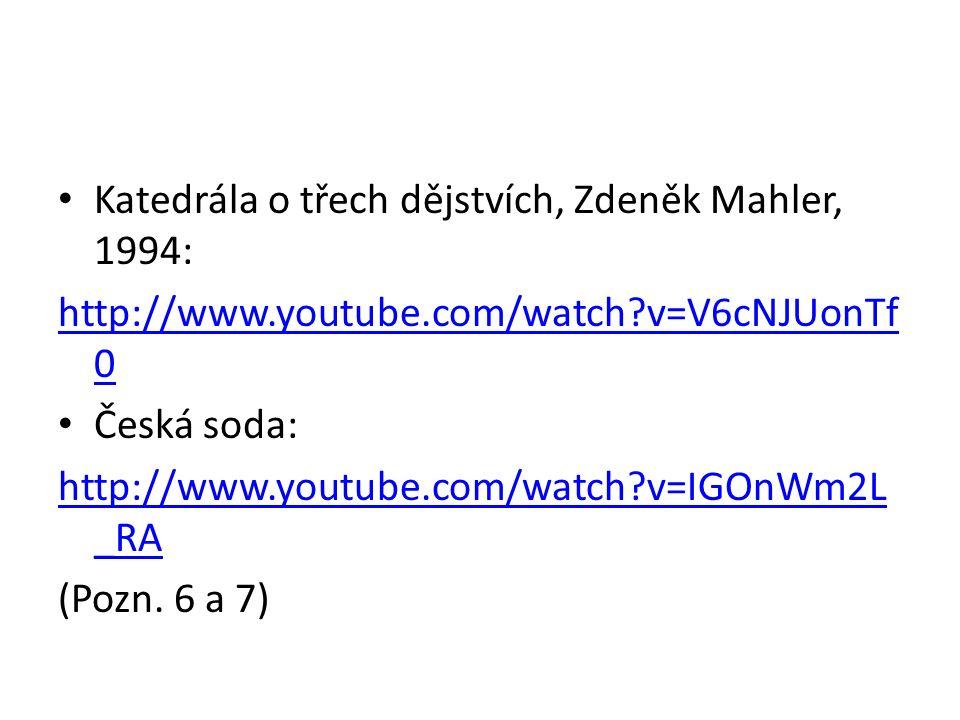 Katedrála o třech dějstvích, Zdeněk Mahler, 1994: http://www.youtube.com/watch?v=V6cNJUonTf 0 Česká soda: http://www.youtube.com/watch?v=IGOnWm2L _RA
