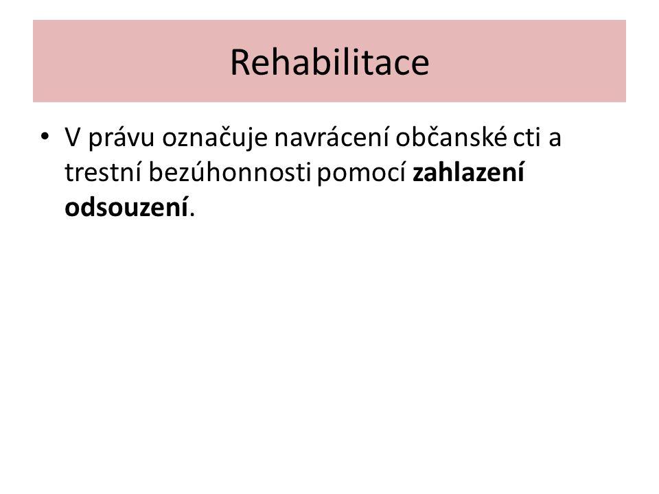 Rehabilitace V právu označuje navrácení občanské cti a trestní bezúhonnosti pomocí zahlazení odsouzení.