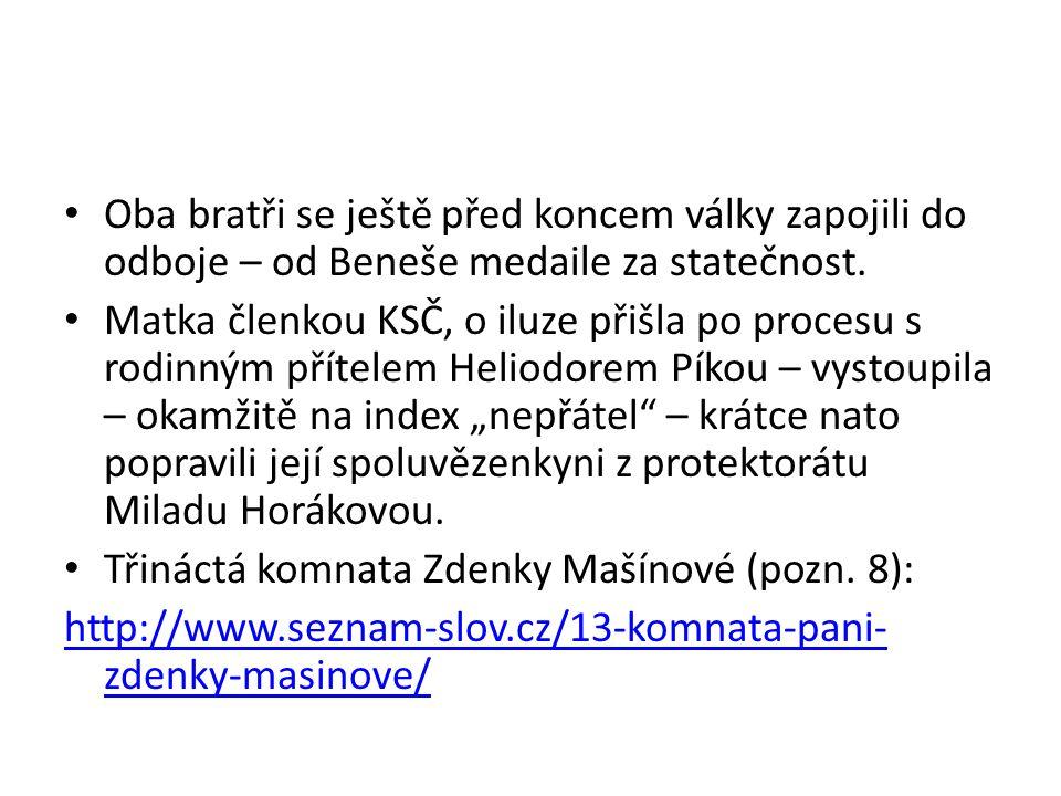 Oba bratři se ještě před koncem války zapojili do odboje – od Beneše medaile za statečnost.
