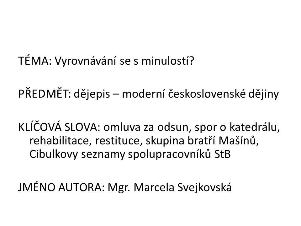 TÉMA: Vyrovnávání se s minulostí? PŘEDMĚT: dějepis – moderní československé dějiny KLÍČOVÁ SLOVA: omluva za odsun, spor o katedrálu, rehabilitace, res