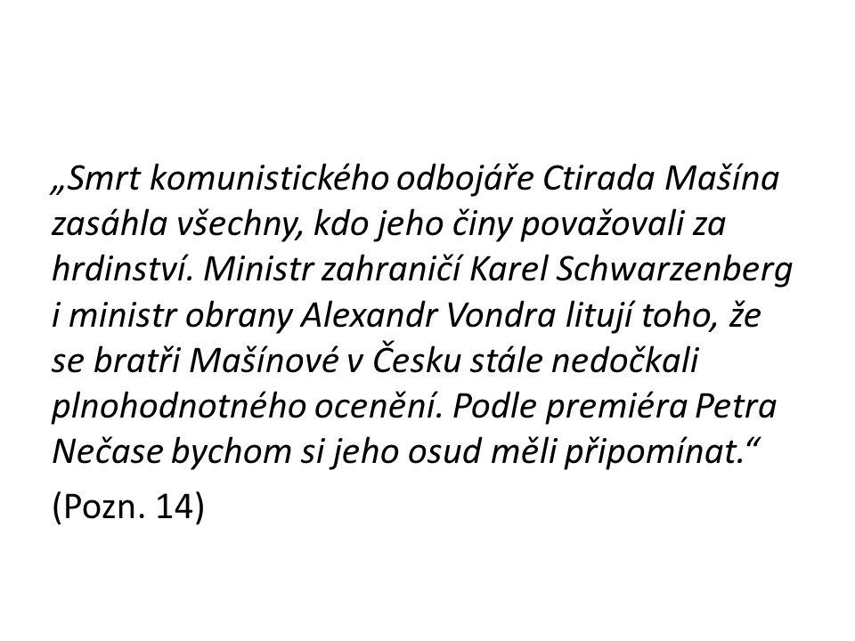 """""""Smrt komunistického odbojáře Ctirada Mašína zasáhla všechny, kdo jeho činy považovali za hrdinství. Ministr zahraničí Karel Schwarzenberg i ministr o"""