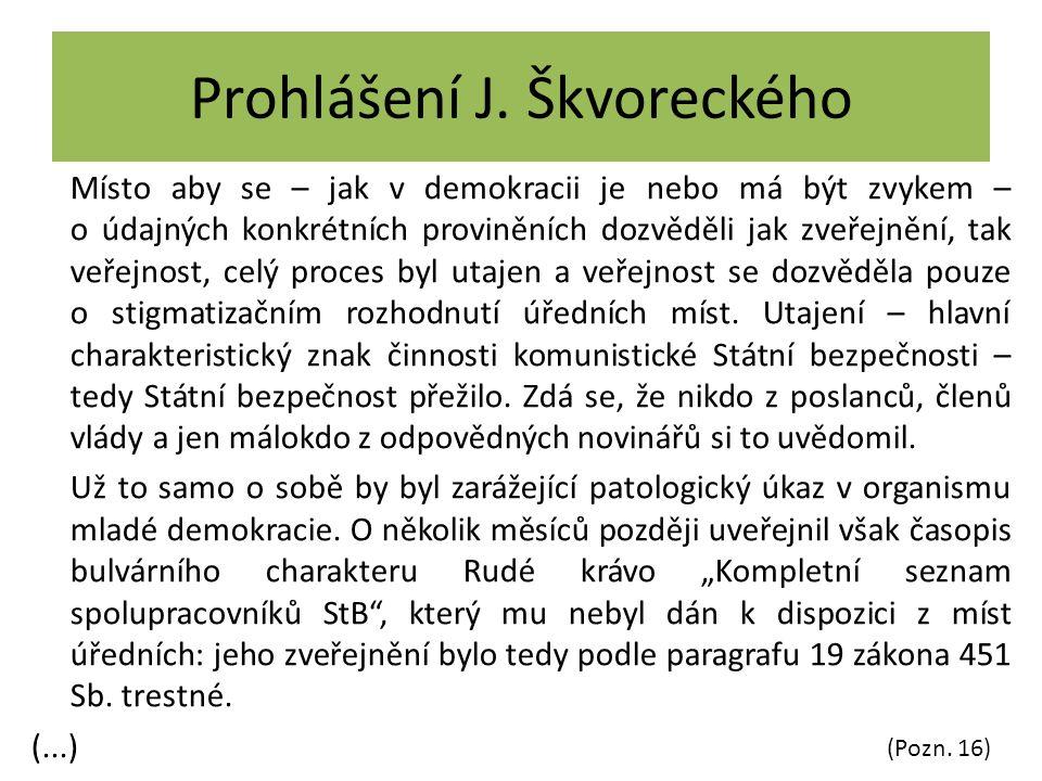 (Pozn. 16) Prohlášení J. Škvoreckého Místo aby se – jak v demokracii je nebo má být zvykem – o údajných konkrétních proviněních dozvěděli jak zveřejně