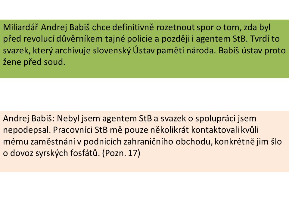 Miliardář Andrej Babiš chce definitivně rozetnout spor o tom, zda byl před revolucí důvěrníkem tajné policie a později i agentem StB. Tvrdí to svazek,