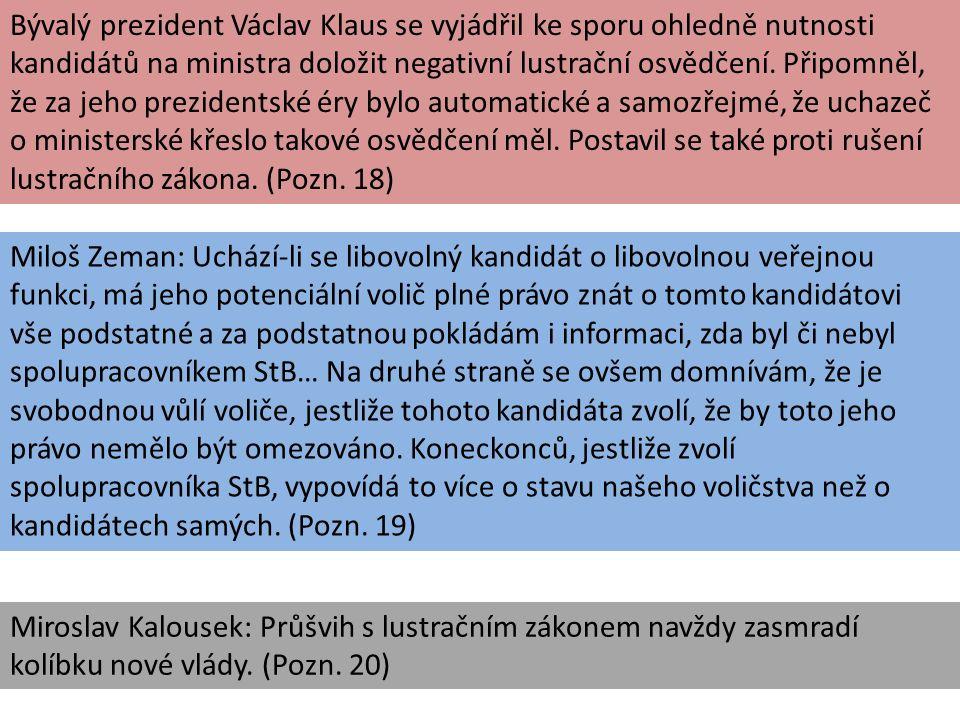 Bývalý prezident Václav Klaus se vyjádřil ke sporu ohledně nutnosti kandidátů na ministra doložit negativní lustrační osvědčení. Připomněl, že za jeho