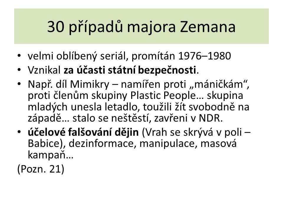 """30 případů majora Zemana velmi oblíbený seriál, promítán 1976–1980 Vznikal za účasti státní bezpečnosti. Např. díl Mimikry – namířen proti """"máničkám"""","""