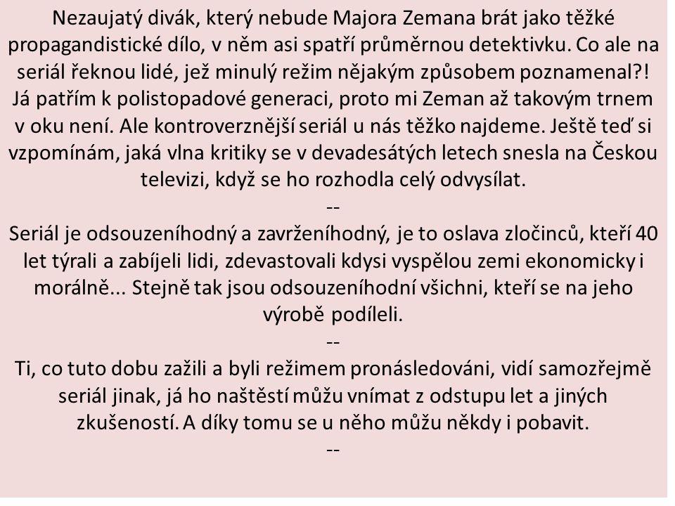Nezaujatý divák, který nebude Majora Zemana brát jako těžké propagandistické dílo, v něm asi spatří průměrnou detektivku.