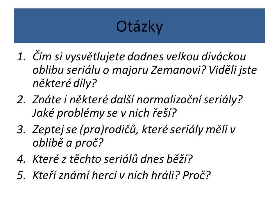 Otázky 1.Čím si vysvětlujete dodnes velkou diváckou oblibu seriálu o majoru Zemanovi.