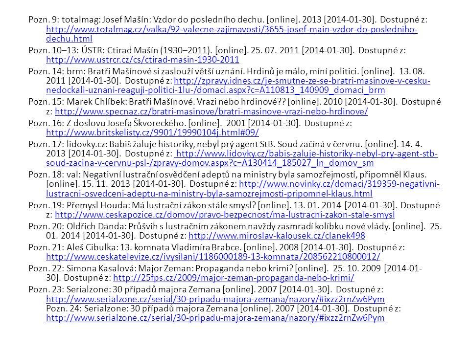 Pozn. 9: totalmag: Josef Mašín: Vzdor do posledního dechu. [online]. 2013 [2014-01-30]. Dostupné z: http://www.totalmag.cz/valka/92-valecne-zajimavost