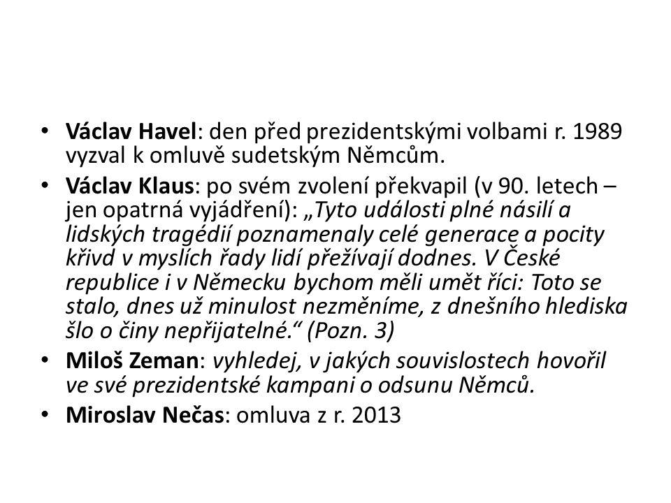 Václav Havel: den před prezidentskými volbami r. 1989 vyzval k omluvě sudetským Němcům. Václav Klaus: po svém zvolení překvapil (v 90. letech – jen op