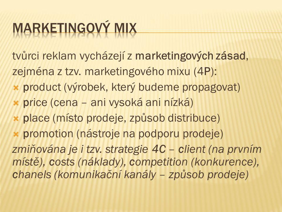 tvůrci reklam vycházejí z marketingových zásad, zejména z tzv.