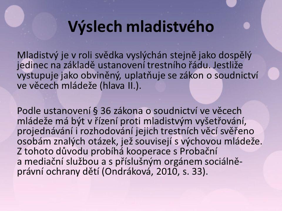 Výslech mladistvého Mladistvý je v roli svědka vyslýchán stejně jako dospělý jedinec na základě ustanovení trestního řádu.