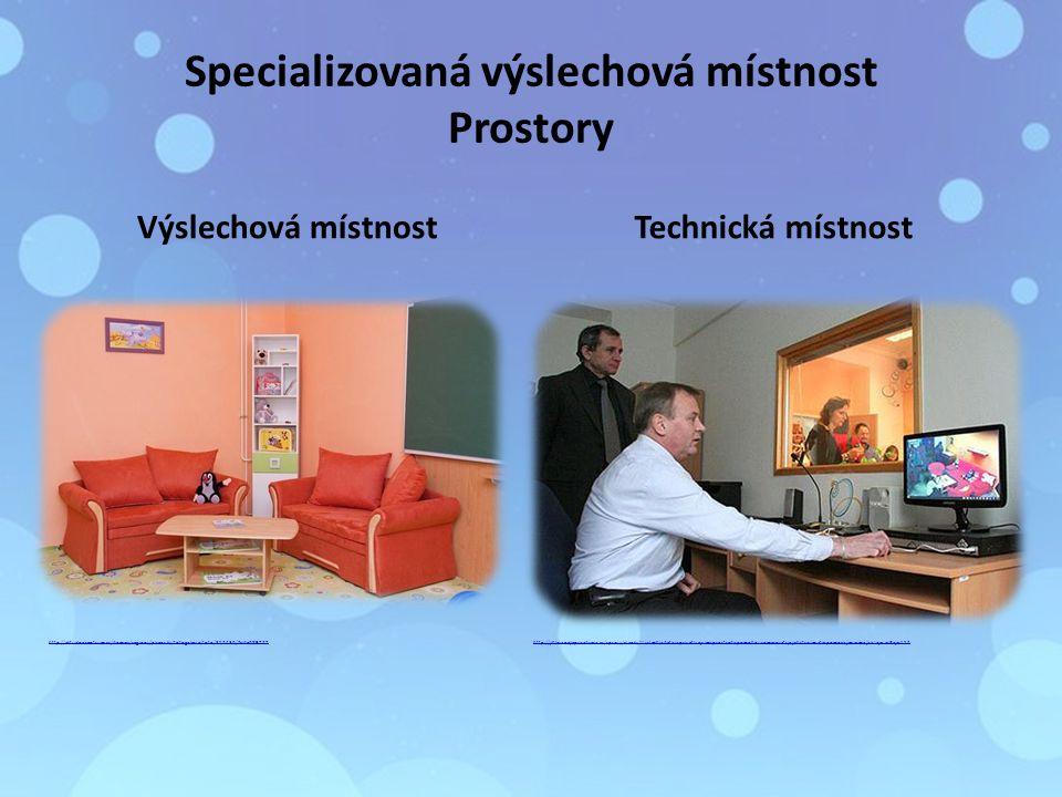 Specializovaná výslechová místnost Prostory Výslechová místnostTechnická místnost http://aktualne.centrum.cz/domaci/regiony/plzensky/fotogalerie/foto/352436/ cid=689727http://jihlava.nejlepsi-adresa.cz/zpravy/clanky/Vyslechy-deti-v-privetivejsim-prostredi-pomohou-omezovat-jejich-traumata-pomoci-jima-maji-i-Jaja-a-Paja-156