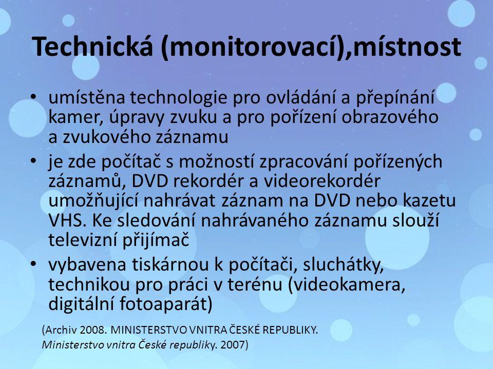 Technická (monitorovací),místnost umístěna technologie pro ovládání a přepínání kamer, úpravy zvuku a pro pořízení obrazového a zvukového záznamu je zde počítač s možností zpracování pořízených záznamů, DVD rekordér a videorekordér umožňující nahrávat záznam na DVD nebo kazetu VHS.
