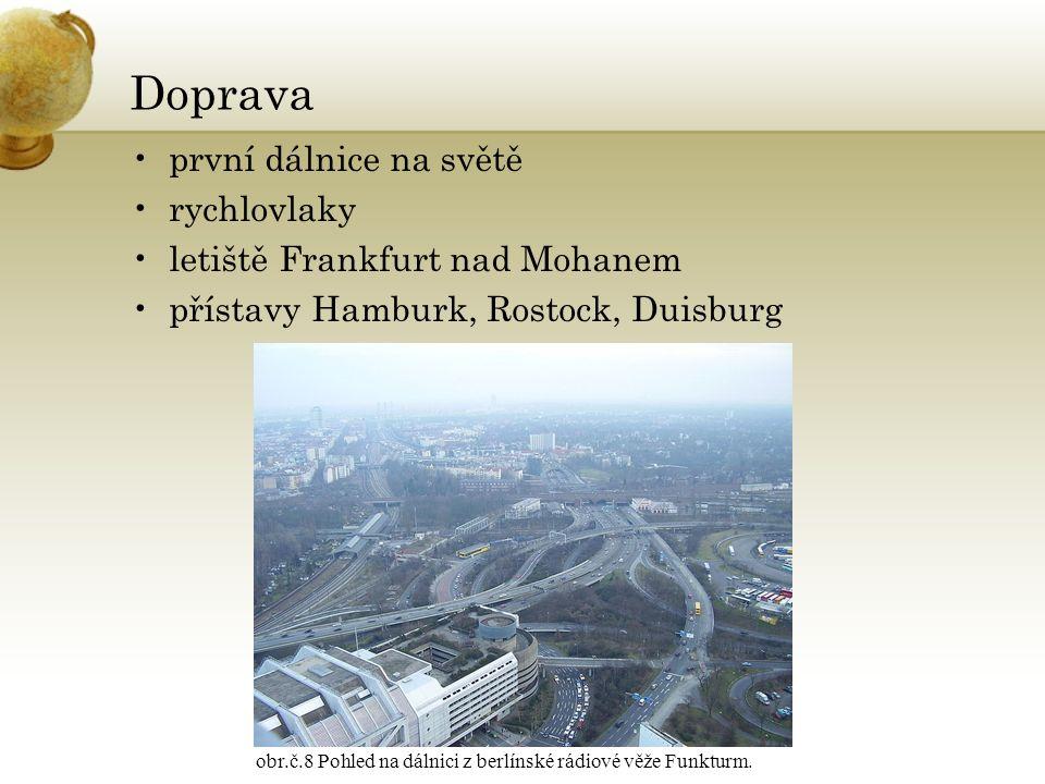 Doprava první dálnice na světě rychlovlaky letiště Frankfurt nad Mohanem přístavy Hamburk, Rostock, Duisburg obr.č.8 Pohled na dálnici z berlínské rád