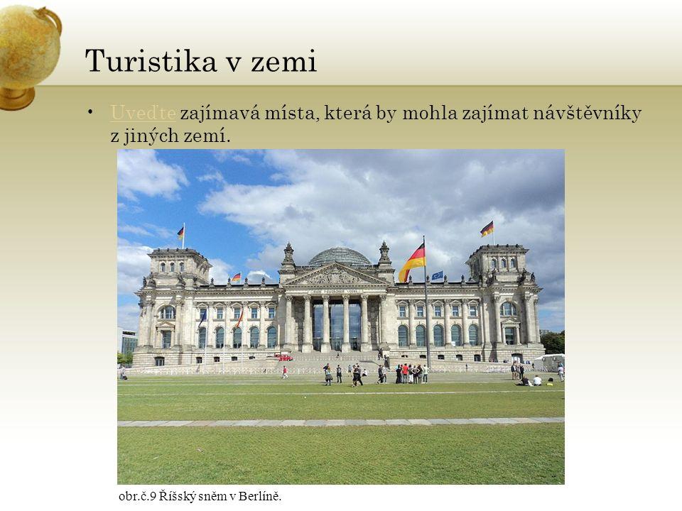 Turistika v zemi Uveďte zajímavá místa, která by mohla zajímat návštěvníky z jiných zemí.Uveďte obr.č.9 Říšský sněm v Berlíně.