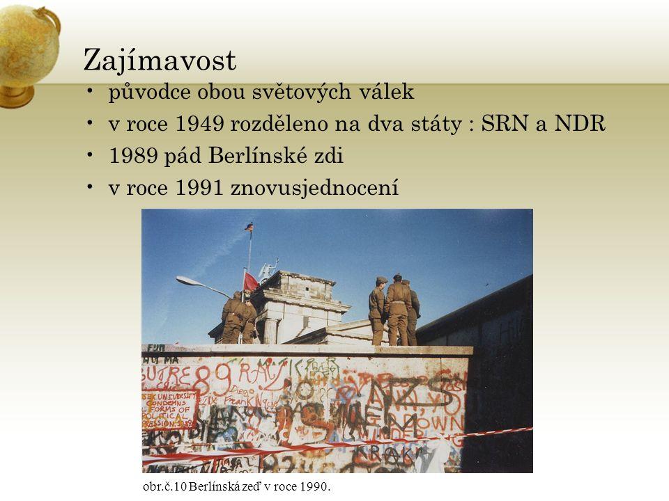 Zajímavost původce obou světových válek v roce 1949 rozděleno na dva státy : SRN a NDR 1989 pád Berlínské zdi v roce 1991 znovusjednocení obr.č.10 Ber