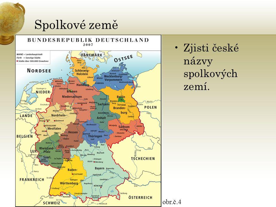 Spolkové země Zjisti české názvy spolkových zemí. obr.č.4
