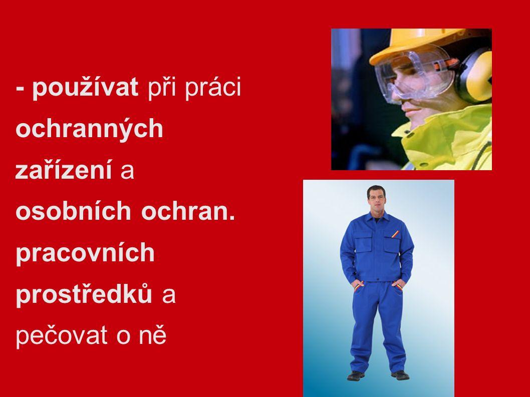 - používat při práci ochranných zařízení a osobních ochran. pracovních prostředků a pečovat o ně