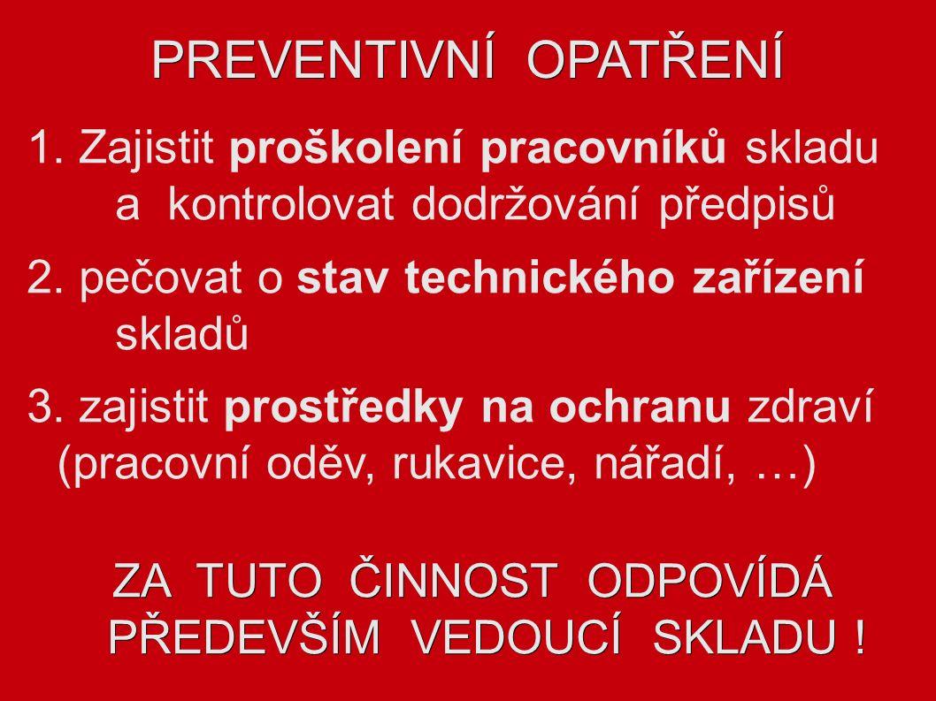PREVENTIVNÍ OPATŘENÍ 1. Zajistit proškolení pracovníků skladu a kontrolovat dodržování předpisů 2.