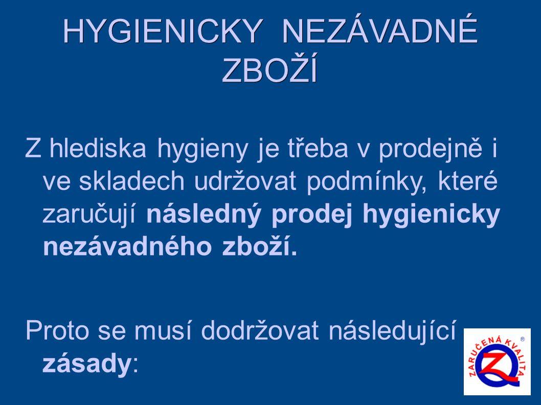 HYGIENICKY NEZÁVADNÉ ZBOŽÍ Z hlediska hygieny je třeba v prodejně i ve skladech udržovat podmínky, které zaručují následný prodej hygienicky nezávadného zboží.