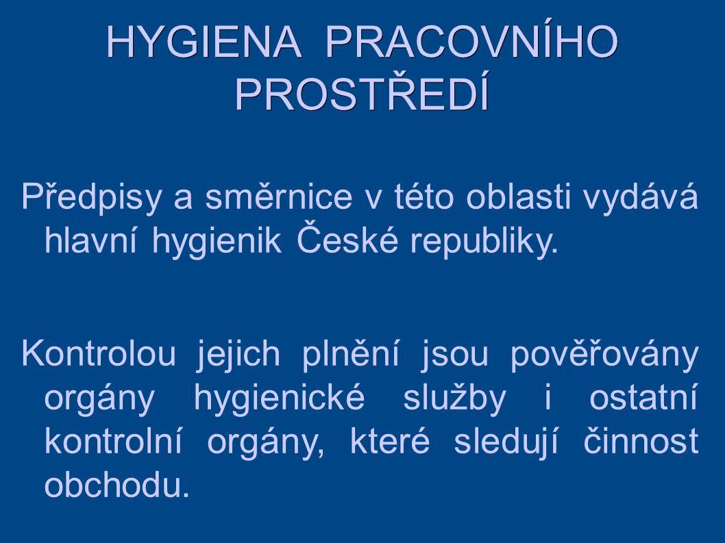 HYGIENA PRACOVNÍHO PROSTŘEDÍ Předpisy a směrnice v této oblasti vydává hlavní hygienik České republiky.