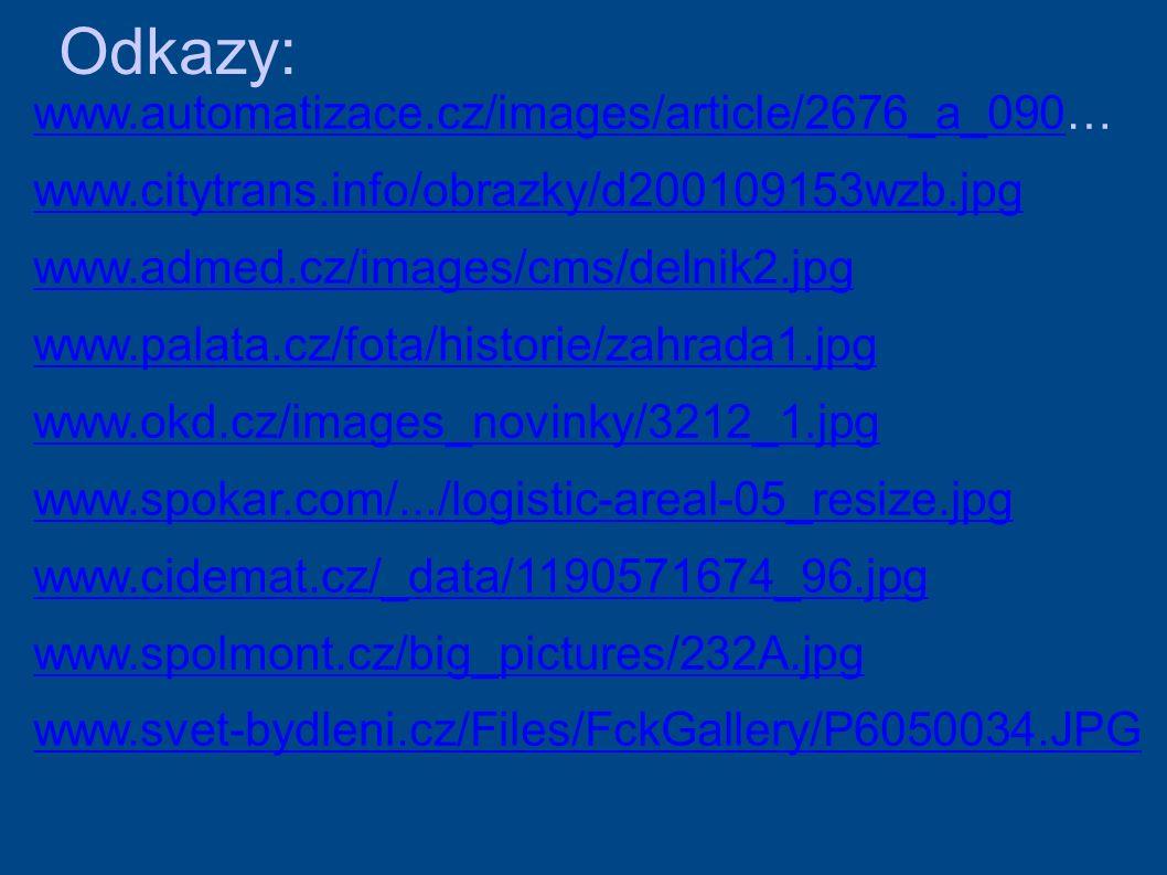 Odkazy: www.automatizace.cz/images/article/2676_a_090www.automatizace.cz/images/article/2676_a_090… www.citytrans.info/obrazky/d200109153wzb.jpg www.admed.cz/images/cms/delnik2.jpg www.palata.cz/fota/historie/zahrada1.jpg www.okd.cz/images_novinky/3212_1.jpg www.spokar.com/.../logistic-areal-05_resize.jpg www.cidemat.cz/_data/1190571674_96.jpg www.spolmont.cz/big_pictures/232A.jpg www.svet-bydleni.cz/Files/FckGallery/P6050034.JPG
