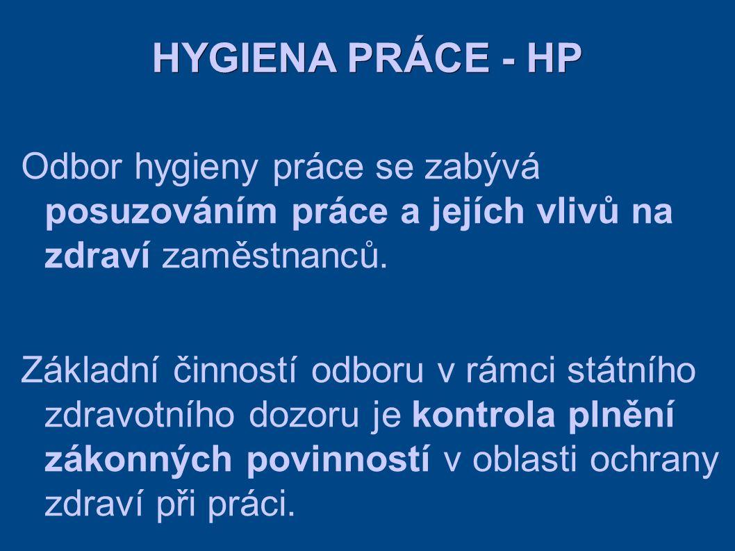 HYGIENA PRÁCE - HP Odbor hygieny práce se zabývá posuzováním práce a jejích vlivů na zdraví zaměstnanců.