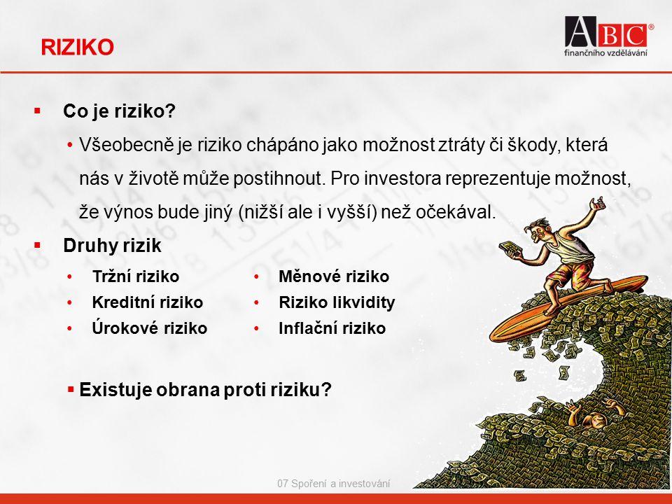RIZIKO 07 Spoření a investování  Co je riziko? Všeobecně je riziko chápáno jako možnost ztráty či škody, která nás v životě může postihnout. Pro inve