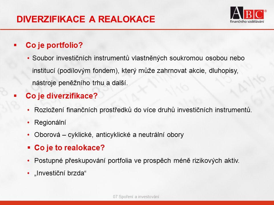 07 Spoření a investování DIVERZIFIKACE A REALOKACE  Co je portfolio? Soubor investičních instrumentů vlastněných soukromou osobou nebo institucí (pod