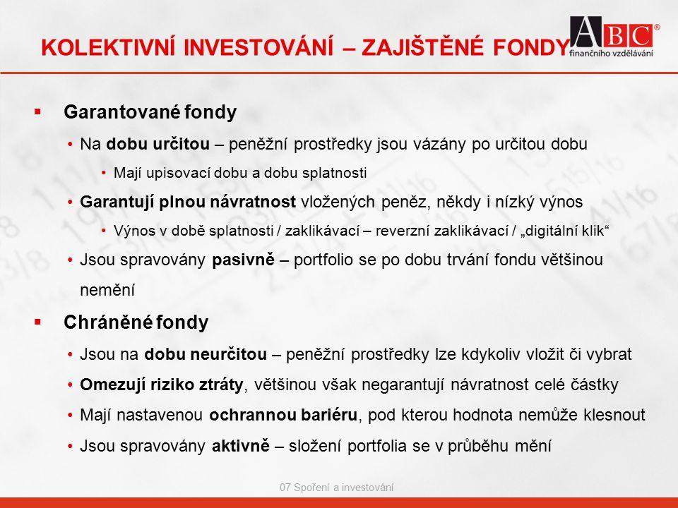 07 Spoření a investování KOLEKTIVNÍ INVESTOVÁNÍ – ZAJIŠTĚNÉ FONDY  Garantované fondy Na dobu určitou – peněžní prostředky jsou vázány po určitou dobu