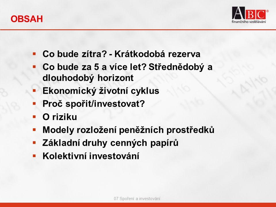 07 Spoření a investování  Co bude zítra.- Krátkodobá rezerva  Co bude za 5 a více let.