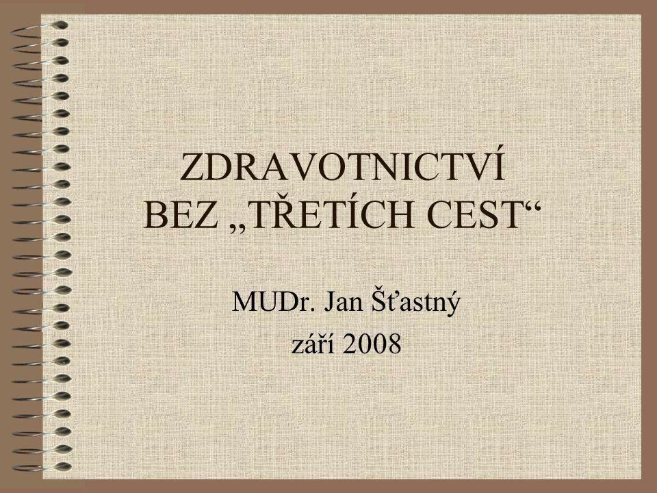 """ZDRAVOTNICTVÍ BEZ """"TŘETÍCH CEST MUDr. Jan Šťastný září 2008"""
